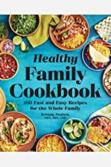 Healthy Family Cookbook: 100 Fast and Easy Recipes for the Whole Family Kindle Edition