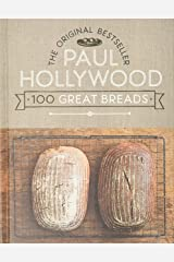 Paul Hollywood 100 Great Breads: The Original Bestseller Hardcover