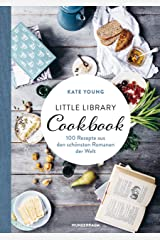 Little Library Cookbook: 100 Rezepte aus den schönsten Romanen der Welt (German Edition) Kindle Edition