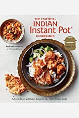 The Essential Indian Instant Pot Cookbook: Authentic Flavors and Modern Recipes for Your Electric Pressure Cooker Kindle Edition