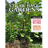 Straw Bale Gardens Complete, Updated Edition: Breakthrough Method for Growing Vegetables Anywhere, Earlier and with No Weedin