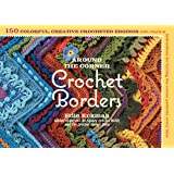 Around the Corner Crochet Borders: 150 Colorful, Creative Edging Designs with Charts & Instructions for Turning the Corner Pe