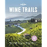Wine Trails: 52 Perfect Weekends in Wine Country