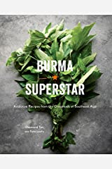 Burma Superstar: Addictive Recipes from the Crossroads of Southeast Asia [A Cookbook] Kindle Edition
