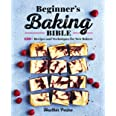 Beginner's Baking Bible: 130+ Recipes and Techniques for New Bakers