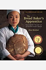 The Bread Baker's Apprentice, 15th Anniversary Edition: Mastering the Art of Extraordinary Bread [A Baking Book] Hardcover