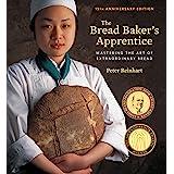 The Bread Baker's Apprentice, 15th Anniversary Edition: Mastering the Art of Extraordinary Bread [A Baking Book]