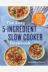 The Easy 5-Ingredient Slow Cooker Cookbook: 100 Delicious No-Fuss Meals for Busy People Kindle Edition