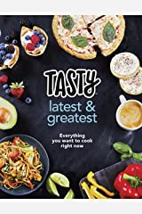 Tasty: Latest and Greatest: Everything you want to cook right now - The official cookbook from Buzzfeed's Tasty and Proper Tasty Kindle Edition