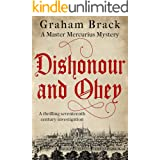 Dishonour and Obey: A thrilling seventeenth century investigation (Master Mercurius Mysteries Book 3)