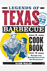 Legends of Texas Barbecue Cookbook: Recipes and Recollections from the Pitmasters, Revised & Updated with 32 New Recipes! Kindle Edition