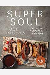 Super Soul Food Recipes: A Complete Cookbook of Down Home Dish Ideas! Kindle Edition