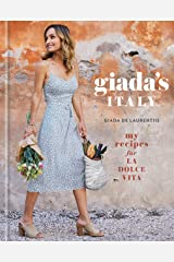 Giada's Italy: My Recipes for La Dolce Vita: A Cookbook Kindle Edition