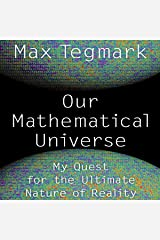 Our Mathematical Universe: My Quest for the Ultimate Nature of Reality Audible Audiobook