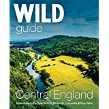 Wild Guide Central England: Adventures in the Peak District, Cotswolds, Midlands and Welsh Marches (Wild Guides)