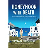 Honeymoon with Death: The perfect 1920s cosy crime caper (Murder Will Follow Book 2)
