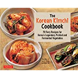Korean Kimchi Cookbook: 78 Fiery Recipes for Korea's Legendary Pickled and Fermented Vegetables
