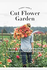 Floret Farm's Cut Flower Garden: Grow, Harvest, and Arrange Stunning Seasonal Blooms Kindle Edition