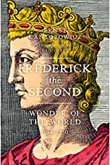 Frederick the Second: Wonder of the World 1194-1250 Kindle Edition
