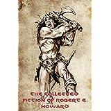 The Collected Fiction of Robert E. Howard: Conan, Solomon Kane, Kull of Atlantis, Bran Mak Morn, El Borak, Breckinridge Elkin