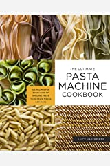 The Ultimate Pasta Machine Cookbook: 100 Recipes for Every Kind of Amazing Pasta Your Pasta Maker Can Make Kindle Edition