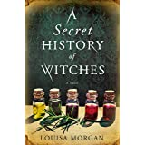 A Secret History of Witches: The spellbinding historical saga of love and magic