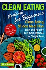 Clean Eating Cookbook for Beginners: Clean Eating 30 day Meal Prep Cookbook. Easy and Healthy Low Carb Recipes for Weight Loss Diet That Actually Works Kindle Edition