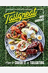 Tailgreat: How to Crush It at Tailgating [A Cookbook] Kindle Edition