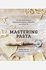 Mastering Pasta: The Art and Practice of Handmade Pasta, Gnocchi, and Risotto [A Cookbook] Kindle Edition