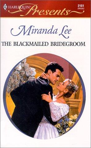 The Blackmailed Bridegroom (Harlequin Presents, No 2151)