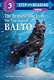 The Bravest Dog Ever: The True Story of Balto (Step Into Reading/Step 3 Book)