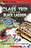 The Class Trip from the Black Lagoon (Black Lagoon Adventures)