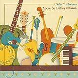 FUKUYAMA MASAHARU 15th ANNIVERSARY ALBUM FUKUYAMA PRESENTS CHUEI YOSHIKAWA Acoustic Fukuyamania (初回限定盤スペシャルDVD付き仕様)