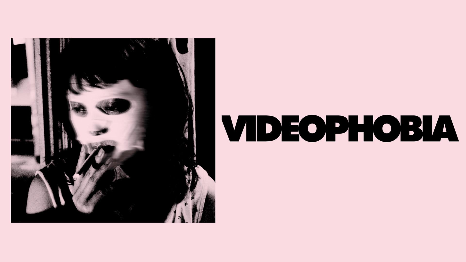 VIDEOPHOBIA