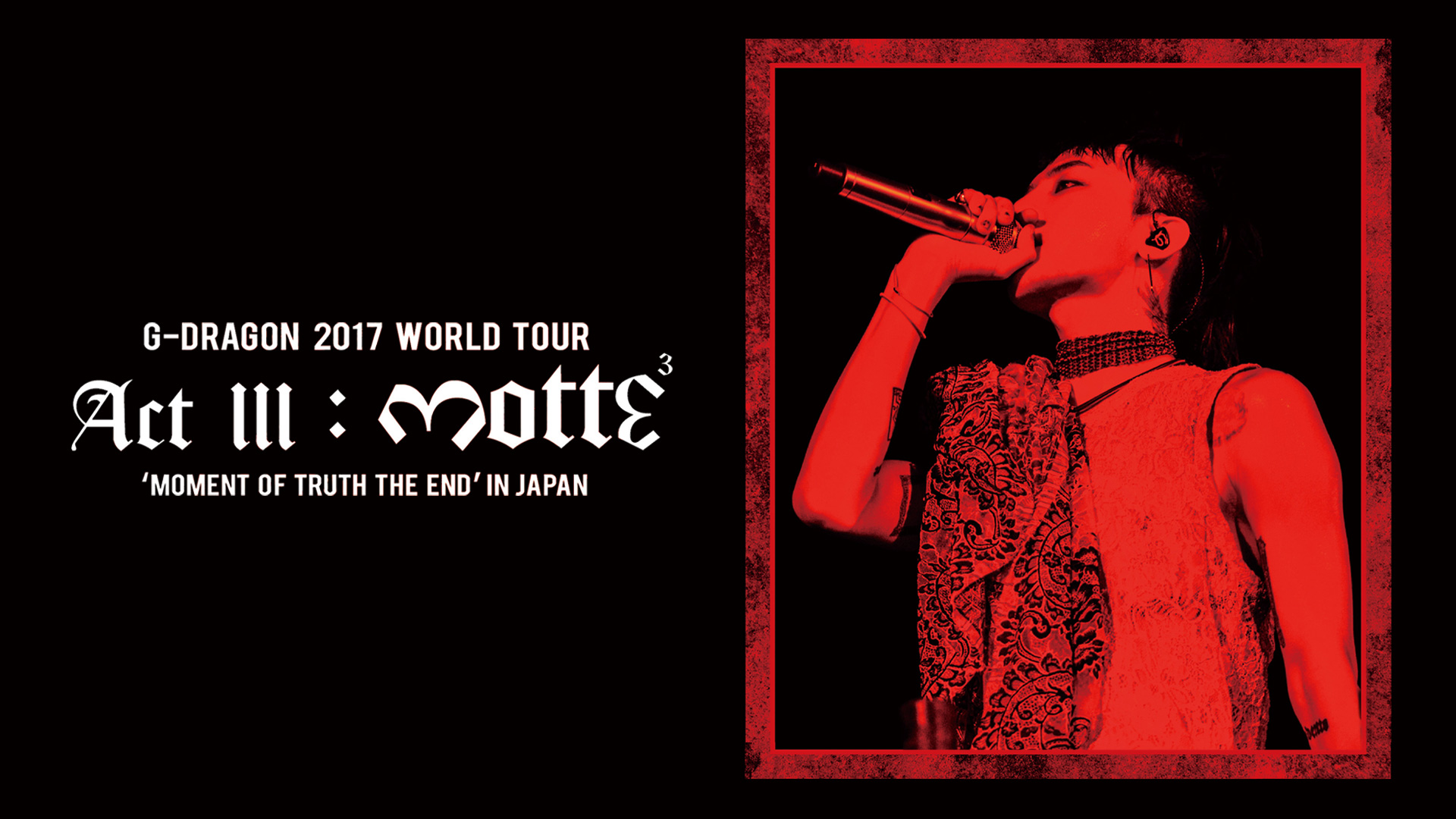 G-DRAGON 2017 WORLD TOUR <ACT III, M.O.T.T.E> IN JAPAN (Edited Version)