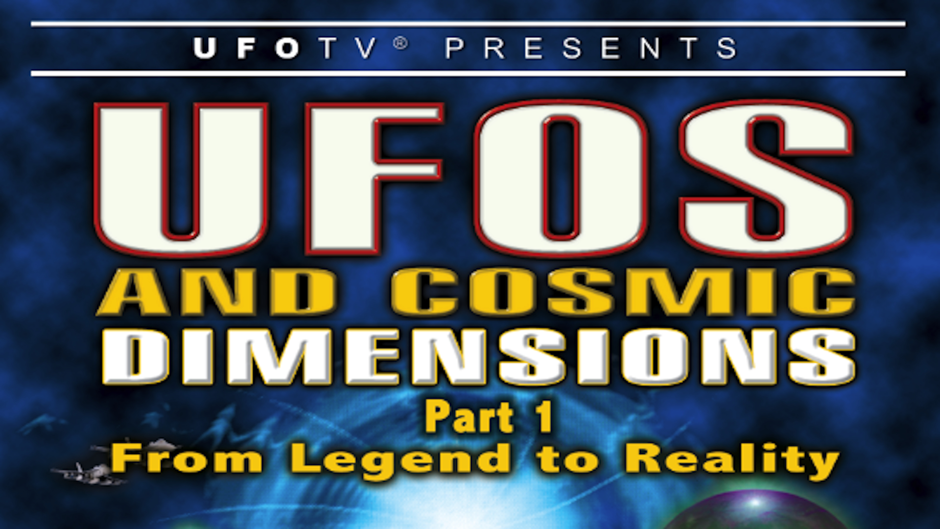 UFOs and Cosmic Dimensions - Part 1: From Legend To Reality